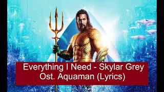 Gambar cover Ost. Aquaman Movie | Everything I Need - Skylar Grey ( Lyrics ) | Soundtrack Lirik Lagu