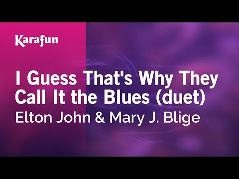 Karaoke I Guess That's Why They Call It The Blues (duet) - Elton John & Mary J. Blige *