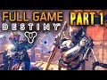 FULL GAME: Part 1- Destiny (PS4) 1080P FULL Gameplay/ Walkthrough/ Playthrough