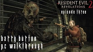 Resident Evil Revelations 2 Episode 3 - Barry Walkthrough [No Commentary] [PC] [60FPS] [Pt7]