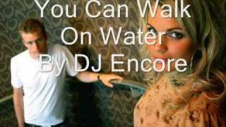 Watch Dj Encore You Can Walk On Water video
