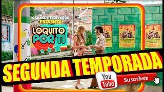 SEGUNDA TEMPORADA DE LOQUITO POR TI