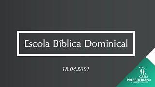 "Escola Dominical - 18.04.2021 - ""Como usar nossos dons espirituais - parte 2"""