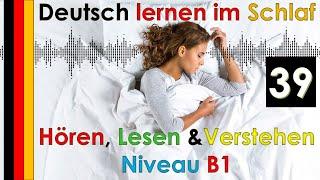 Deutsch lernen im Schlaf & Hören  Lesen und Verstehen - Niveau B1  (39)
