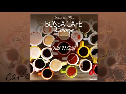 Bossa Cafe Lounge (Chillout Your Mind) [Continuous Mix by Jose Sierra] mp3