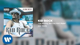 Kid Rock - I'm Wrong, But You Ain't Right