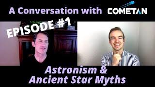 A Conversation with Cometan & David Warner Mathisen | Episode 1 | Astronism & Ancient Star Myths