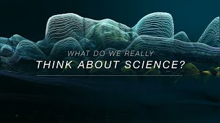 What Do We Really Think about Science?