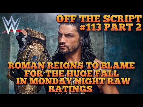 Roman Reigns To Blame For Declining Monday Night Raw Ratings - WWE Off The Script #113 Part 2