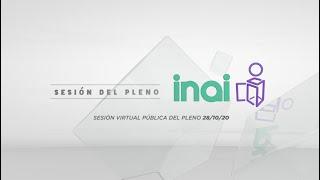Sesión Virtual Pública Ordinaria del Pleno del INAI Correspondiente Miércoles 28 de octubre de 2020