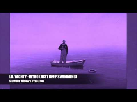 LIL YACHTY - INTRO (JUST KEEP SWIMMING) SLOW'D N ' THROW'D BY KILLROY