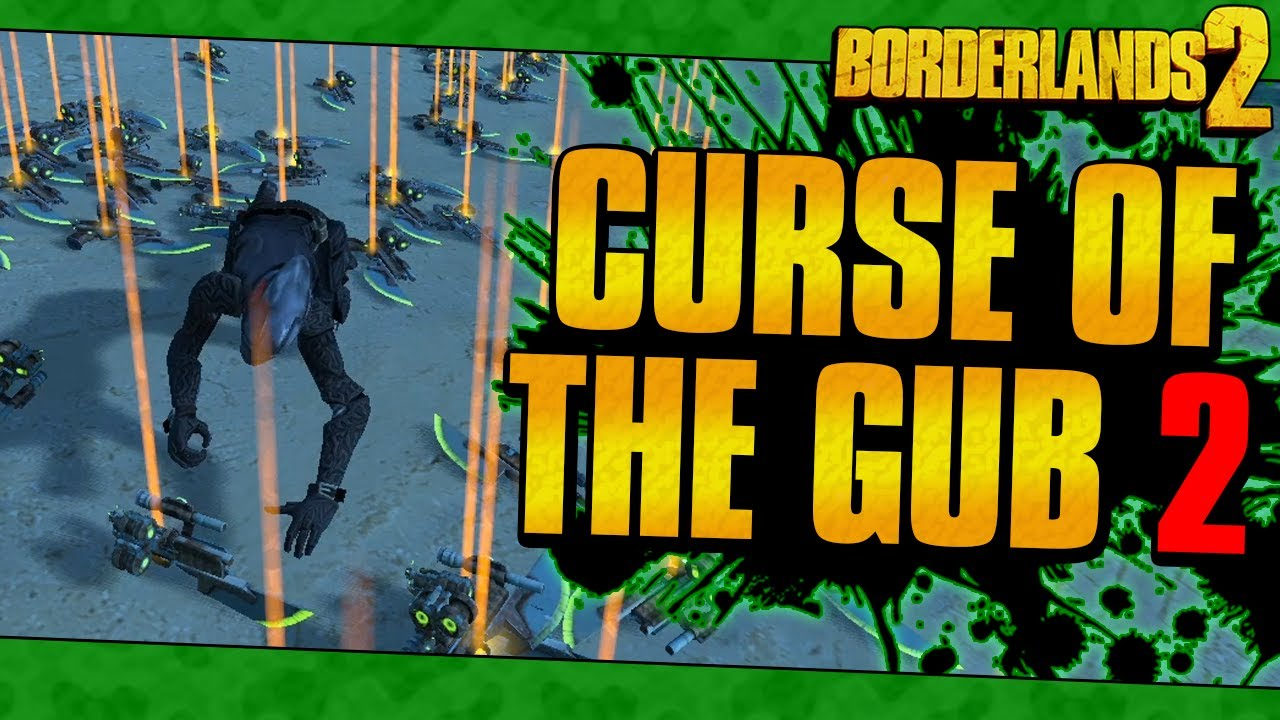 Borderlands 2 | The Curse of the Gub 2