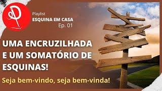 #01 - ESQUINA DO PENSAMENTO - PODE ENTRAR QUE A CASA É SUA!
