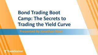 Bond Trading Boot Camp: The Secrets to Trading the Yield Curve