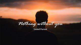 Nothing Without You -  United Pursuit //With Lyrics//