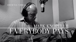 Mark Knopfler - Everybody Pays (Official Video)