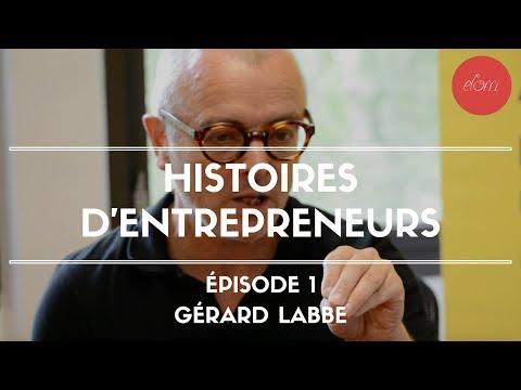 HISTOIRES D'ENTREPRENEURS #1 - GERARD LABBE