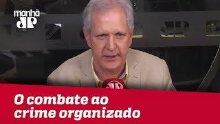 O combate ao crime organizado deve ser prioridade do Ministério da Justiça | Augusto Nunes