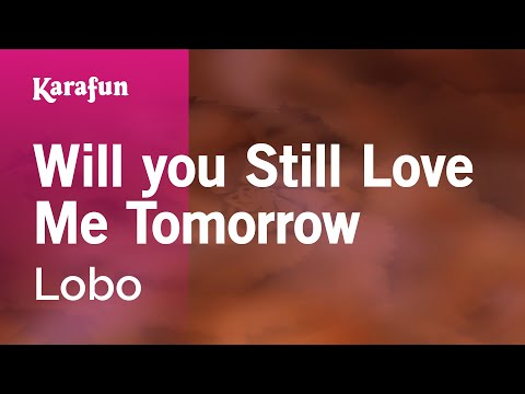 Karaoke Will you Still Love Me Tomorrow - Lobo *