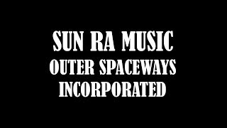 SUN RA MUSIC - OUTER SPACEWAYS INCORPORATED (LIVE)