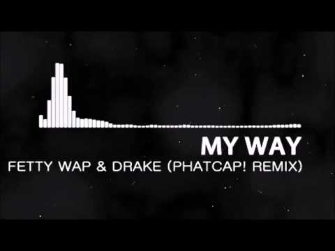 Fetty Wap & Drake - My Way (PhatCap! Remix) - YouTube  Fetty Wap & Dra...