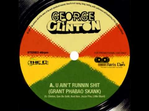George Clinton - U AIN'T RUNNIN SHIT (Grant Phabao Skank)