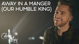 Christmas Worship: Away In A Manger (Our Humble King) | Caleb + Kelsey