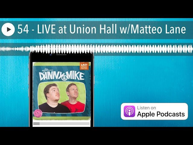 54 - LIVE at Union Hall w/Matteo Lane