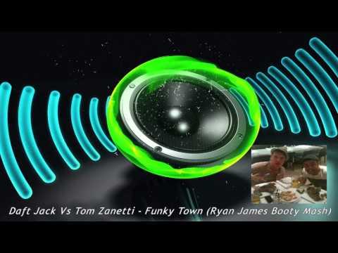 Daft Jack Vs Tom Zanetti - Funky Town (Ryan James Booty Mash)