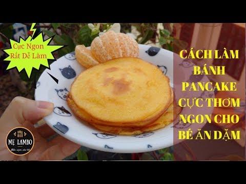 Cách làm bánh Pancake thơm ngon cho bé ăn dặm trên 8 tháng