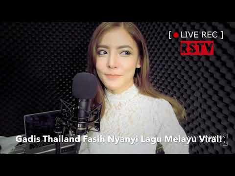Gadis Thailand Cover Lagu Malaysia. Fasih Bahasa Melayu Jadi Viral! Lawa Pulak Tu!