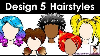Design, Draw 5 Awesome Hairstyles Step by Step