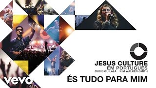 Jesus Culture - ÉsTudo Para Mim (Audio) ft. Chris Quilala