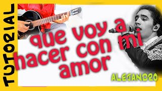 Que voy a hacer con mi AMOR - Acordes Guitarra - Alejandro fernandez
