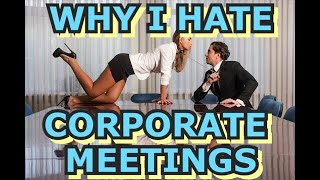 Corporate Meetings: Why I Hate Them - (Comedy)