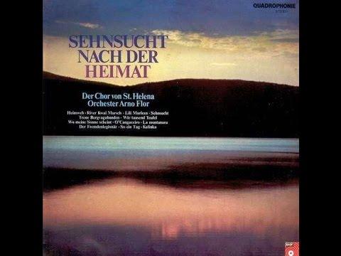 Sehnsucht Nach Der Heimat Der Chor Von St  Helena & Orchester Arno Flor 1976