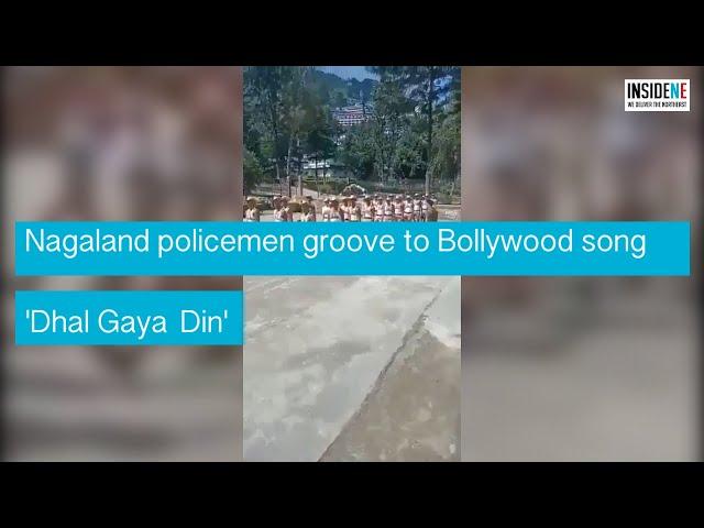 Nagaland policemen groove to Bollywood song 'Dhal Gaya Din'