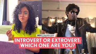 FilterCopy | Introvert Or Extrovert: Which One Are You? | Ft. Himika Bose and Manish Kharage
