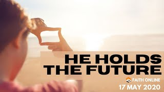 24 May 2020 | He Holds The Future | Ps Isaiah Fadzlin | Faith Assembly of God Church
