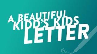 A Beautiful Kidd's Kids Letter!