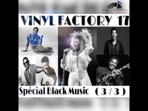 Vinyl Factory 17 ( PARTIE 3/3 ) SPECIAL BLACK MUSIC