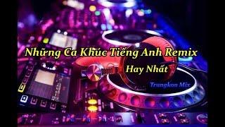 Những Ca Khúc Tiếng Anh Remix Hay Nhất - Trungkon Mix