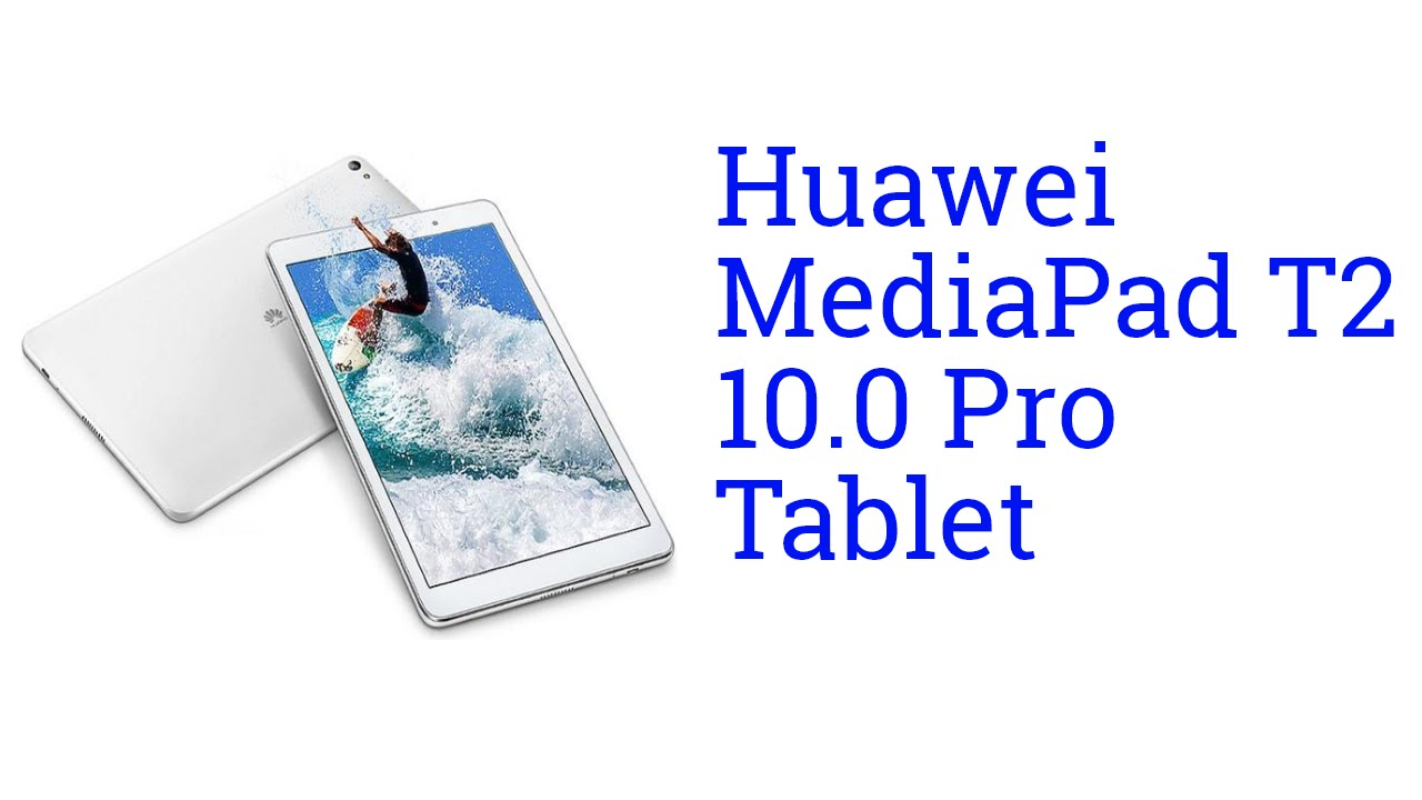 Huawei MediaPad T2 10 0 Pro Tablet Specification [INDIA ...