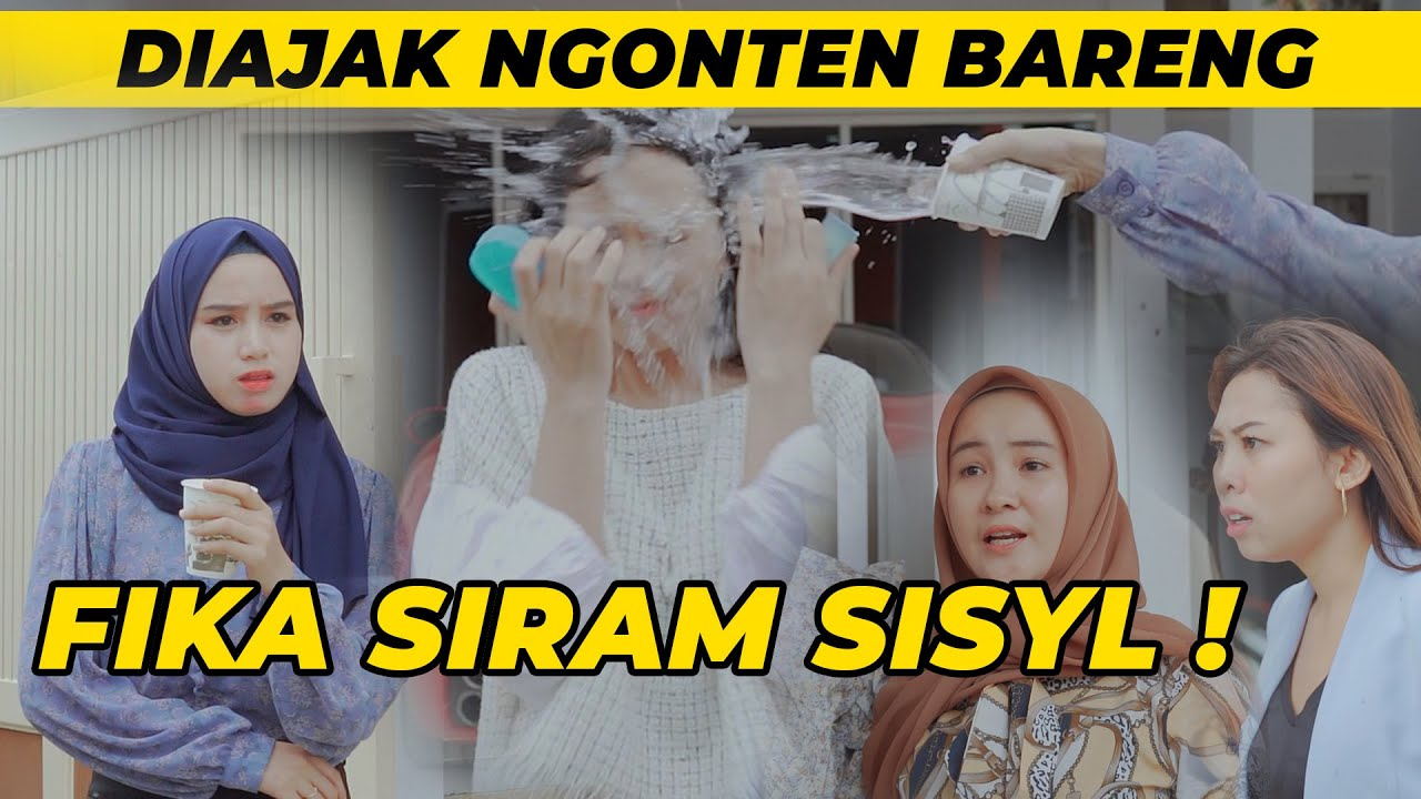 DIAJAK NGONTEN BARENG, FIKA SIRAM SISYL!!
