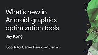 What's new in Android graphics optimization tools (Google Games Dev Summit)
