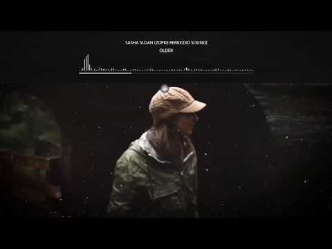 Sasha Sloan - Older (Zopke Remix)[3D Sound]