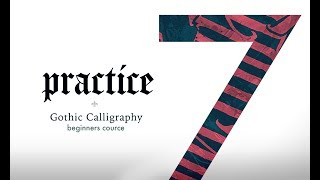 VII. Practice. Calligraphy Sessions - Learn Modern Gothic Calligraphy