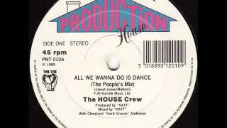 The House Crew - All We Wanna Do Is Dance (The People