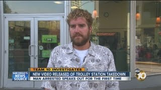 Man arrested in trolley station takedown shares his story