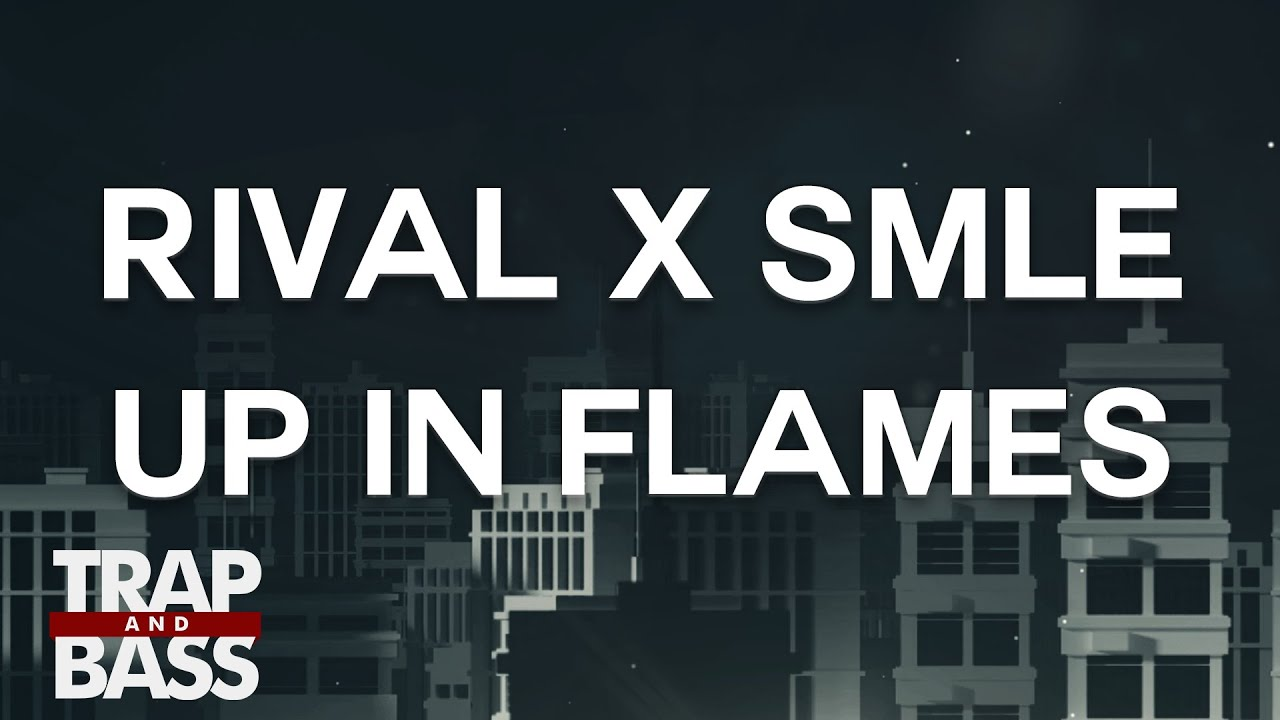 Rival x SMLE - Up In Flames (ft. Neoni)